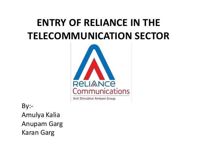 ENTRY OF RELIANCE IN THE TELECOMMUNICATION SECTOR  By:Amulya Kalia Anupam Garg Karan Garg