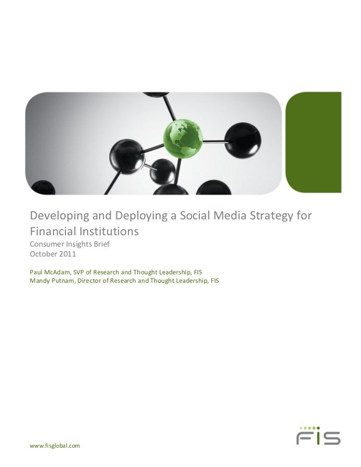 Developing and Deploying a Social Media Strategy forFinancial InstitutionsConsumer Insights BriefOctober 2011Paul McAdam, ...