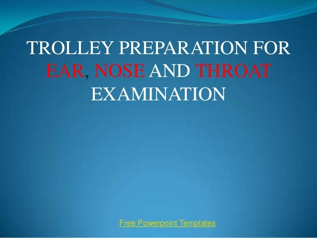 TROLLEY PREPARATION FOR  EAR, NOSE AND THROAT      EXAMINATION        Free Powerpoint Templates