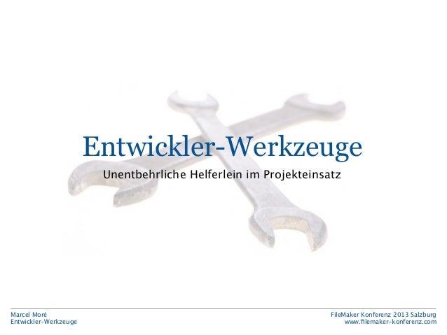 Entwickler-Werkzeuge Unentbehrliche Helferlein im Projekteinsatz  Marcel Moré Entwickler-Werkzeuge  FileMaker Konferenz 20...