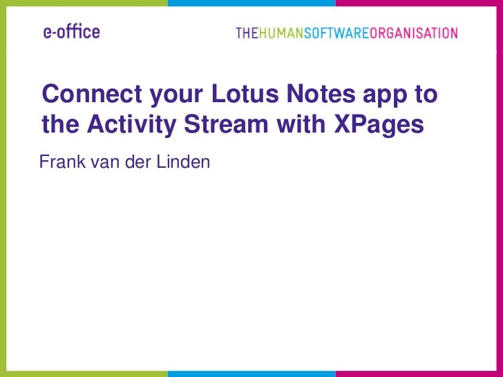 Connect your Lotus Notes app tothe Activity Stream with XPagesFrank van der Linden