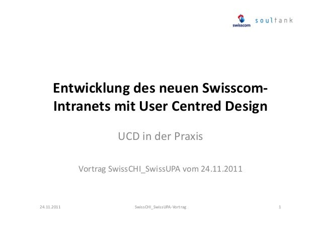 Entwicklung des neuen SwisscomIntranets mit User Centred Design UCD in der Praxis Vortrag SwissCHI_SwissUPA vom 24.11.2011...