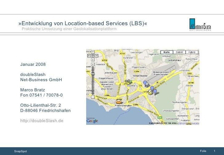 »Entwicklung von Location-based Services (LBS)«     Praktische Umsetzung einer Geolokalisationplattform        Januar 2008...