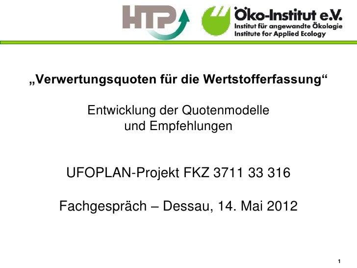 """""""Verwertungsquoten für die Wertstofferfassung""""        Entwicklung der Quotenmodelle              und Empfehlungen     UFOP..."""