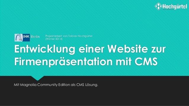 Entwicklung einer Website zur Firmenpräsentation mit CMS Mit Magnolia Community Edition als CMS Lösung. Projektarbeit von ...