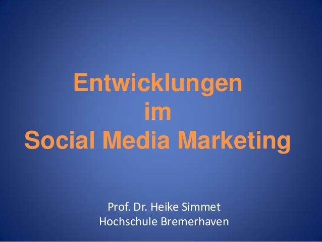 Entwicklungen im Social Media Marketing Prof. Dr. Heike Simmet Hochschule Bremerhaven