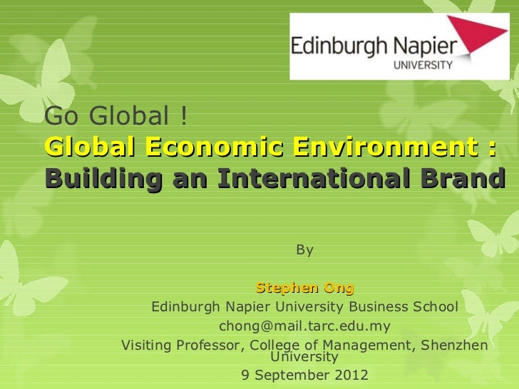 Go Global !Global Economic Environment :Building an International Brand                             By                    ...