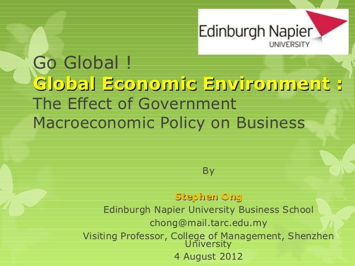 Go Global !Global Economic Environment :The Effect of GovernmentMacroeconomic Policy on Business                          ...