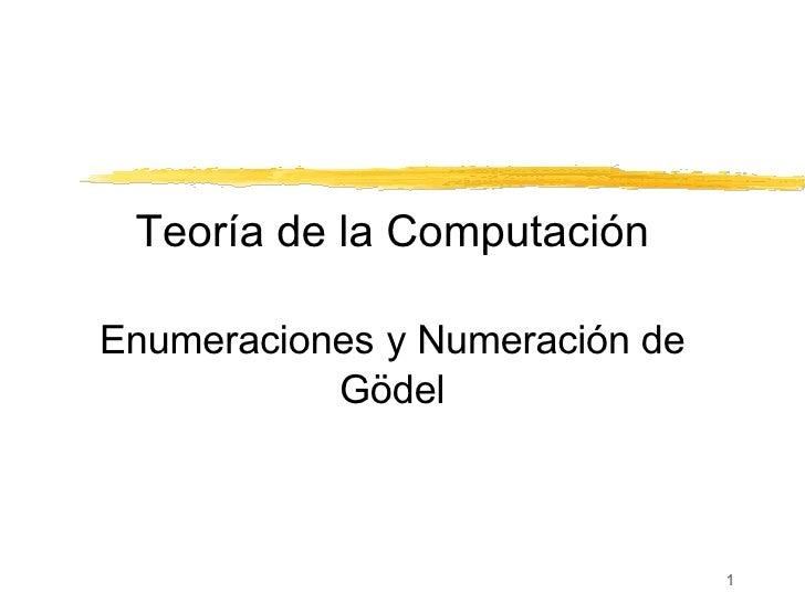 Teoría de la Computación Enumeraciones   y Numeración de Gödel