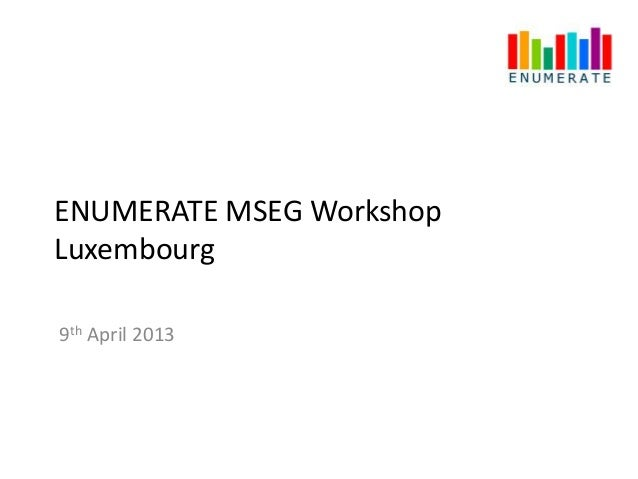 ENUMERATE MSEG WorkshopLuxembourg9th April 2013