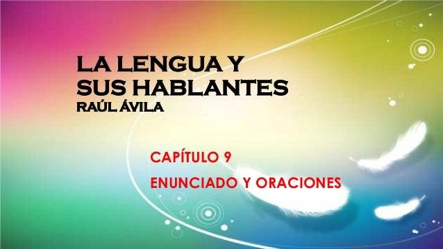 LA LENGUA Y SUS HABLANTES RAÚL ÁVILA CAPÍTULO 9 ENUNCIADO Y ORACIONES
