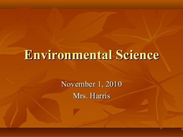 Environmental ScienceEnvironmental Science November 1, 2010November 1, 2010 Mrs. HarrisMrs. Harris