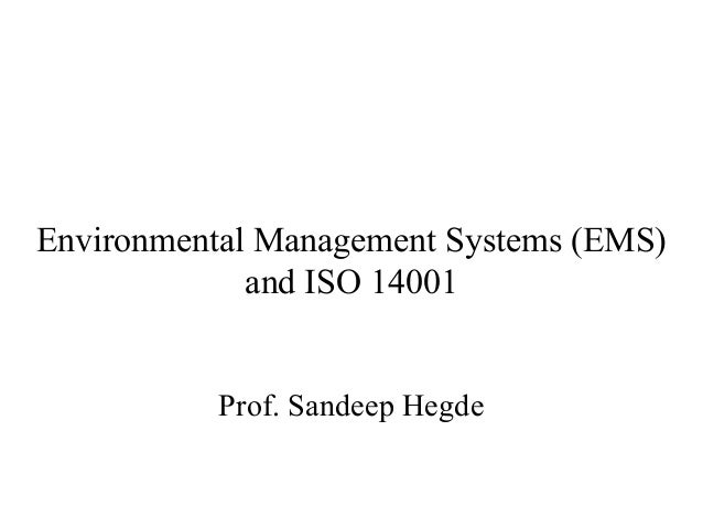 Environmental Management Systems (EMS) and ISO 14001 Prof. Sandeep Hegde