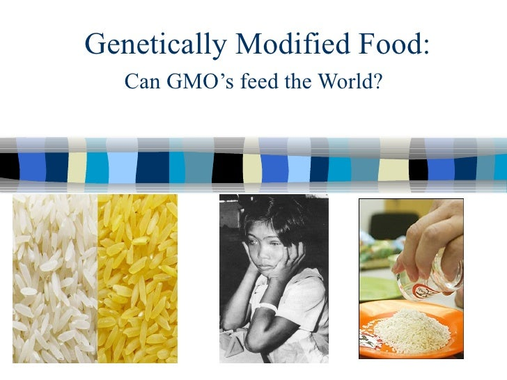 Genetically Modified Food: Can GMO's feed the World?