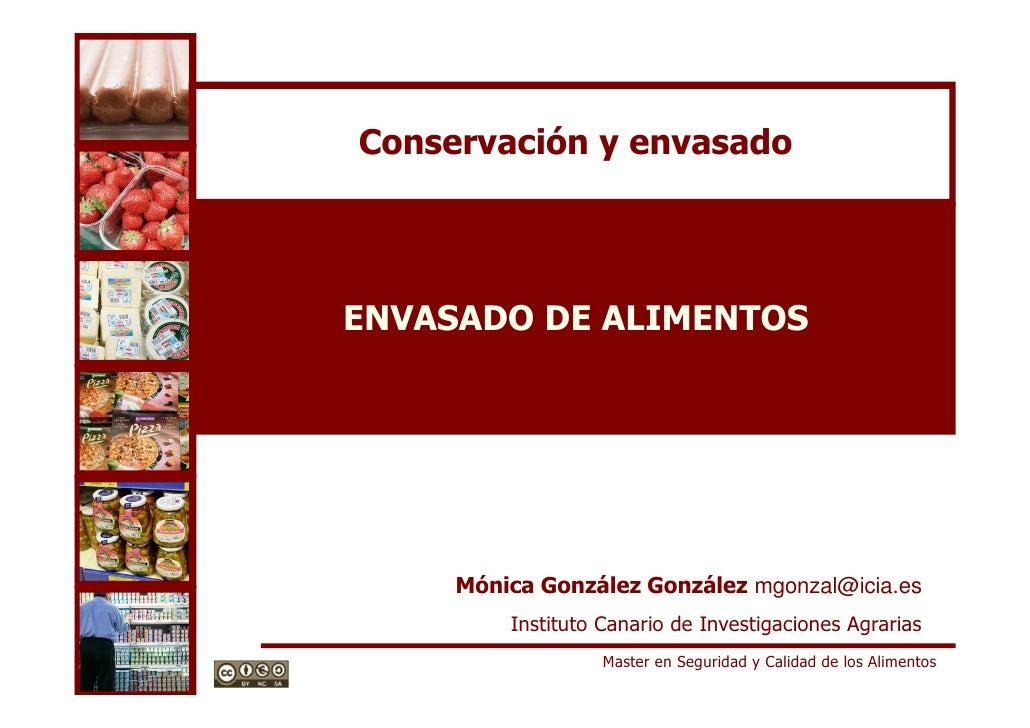 Conservación y envasadoENVASADO DE ALIMENTOS     Mónica González González mgonzal@icia.es         Instituto Canario de Inv...