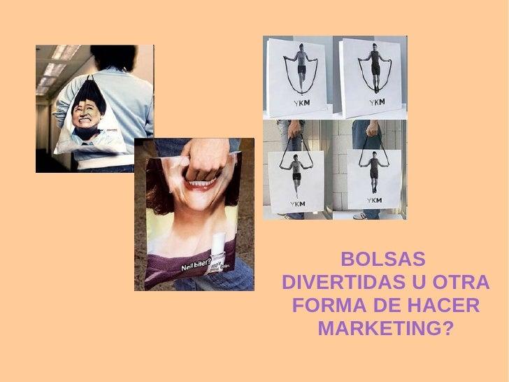 BOLSAS  DIVERTIDAS U OTRA FORMA DE HACER MARKETING?