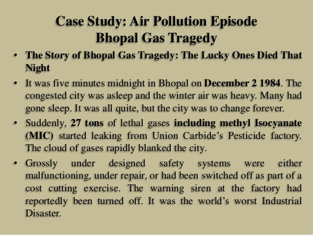 case study 2.2 union carbide and the bhopal disaster December 2004 marked the twentieth anniversary of the massive toxic gas leak from union carbide corporation's chemical plant in bhopal in the state of madhya pradesh, india that killed more.