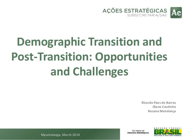 Demographic Transition and Post-Transition: Opportunities and Challenges Ricardo Paes de Barros Diana Coutinho Rosane Mend...
