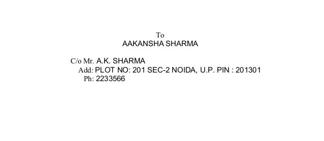 To             AAKANSHA SHARMAC/o Mr. A.K. SHARMA  Add: PLOT NO: 201 SEC-2 NOIDA, U.P. PIN : 201301    Ph: 2233566