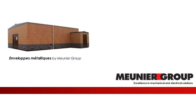 Meunier Excellence in mechanical and electrical solutions Enveloppes métalliques by Meunier Group