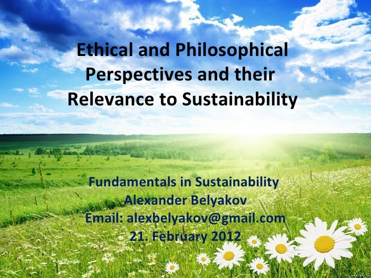 Ethical and Philosophical  Perspectives and theirRelevance to Sustainability  Fundamentals in Sustainability        Alexan...