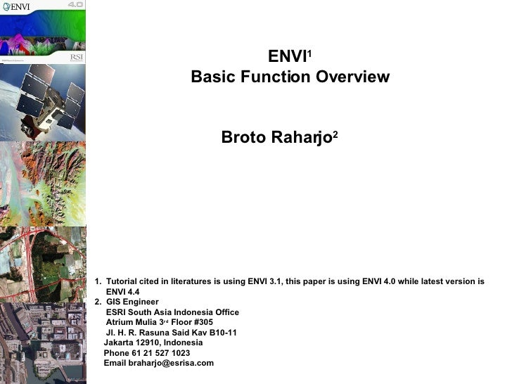 ENVI 1   Basic Function Overview   Broto Raharjo 2   1.  Tutorial cited in literatures is using ENVI 3.1, this paper is us...