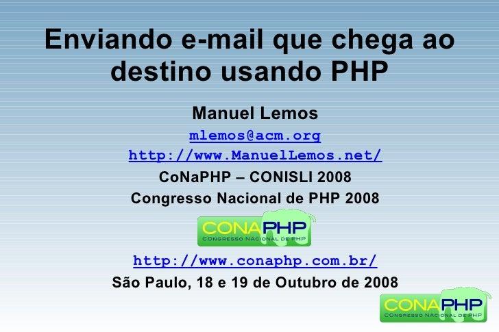 Enviando e-mail que chega ao     destino usando PHP               Manuel Lemos              mlemos@acm.org       http://ww...