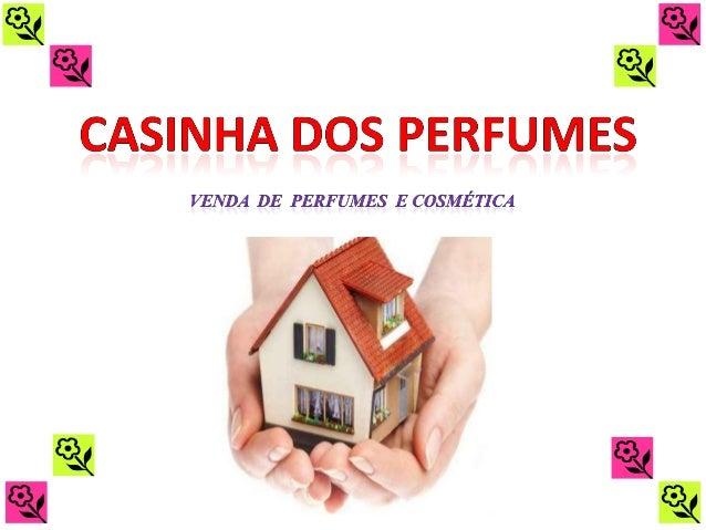 Casinha dos perfumes é uma empresa sediada em AvintesVila Nova de Gaia que se destina á venda de perfumes ecosméticos da y...