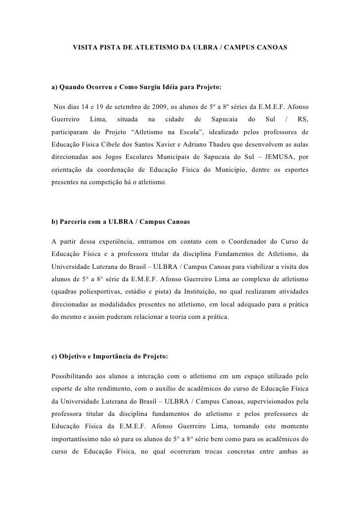 VISITA PISTA DE ATLETISMO DA ULBRA / CAMPUS CANOAS     a) Quando Ocorreu e Como Surgiu Idéia para Projeto:  Nos dias 14 e ...