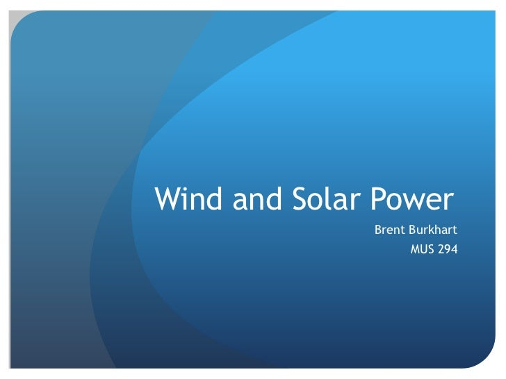 Wind and Solar Power<br />Brent Burkhart<br />MUS 294<br />