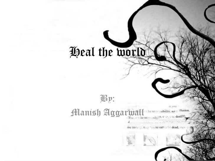 Heal the world      By:Manish Aggarwall