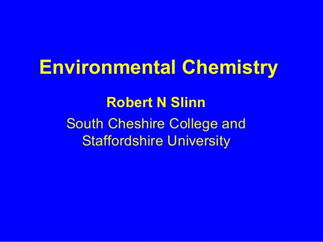 Environmental Chemistry        Robert N Slinn  South Cheshire College and    Staffordshire University
