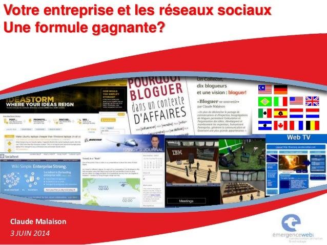 Claude Malaison 3 JUIN 2014 Votre entreprise et les réseaux sociaux Une formule gagnante?