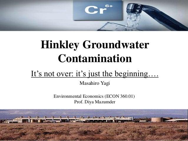 Hinkley GroundwaterContaminationIt's not over: it's just the beginning….Masahiro YagiEnvironmental Economics (ECON 360.01)...