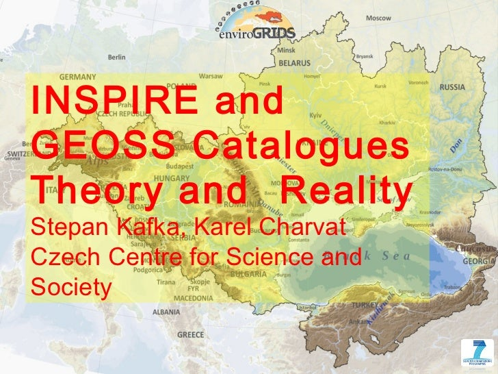 INSPIRE and    GEOSS Catalogues    Theory and Reality    Stepan Kafka, Karel Charvat    Czech Centre for Science and    So...