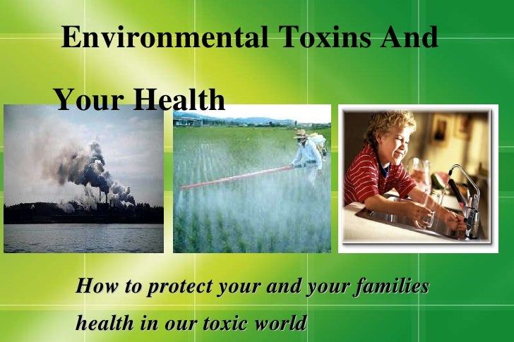 How to protect your and your families health in our toxic world Environmental Toxins And    Your Health