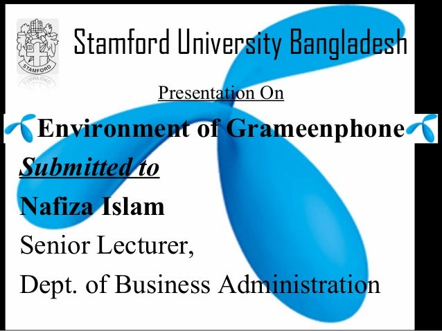 Stamford University Bangladesh           Presentation On Environment of GrameenphoneSubmitted toNafiza IslamSenior Lecture...