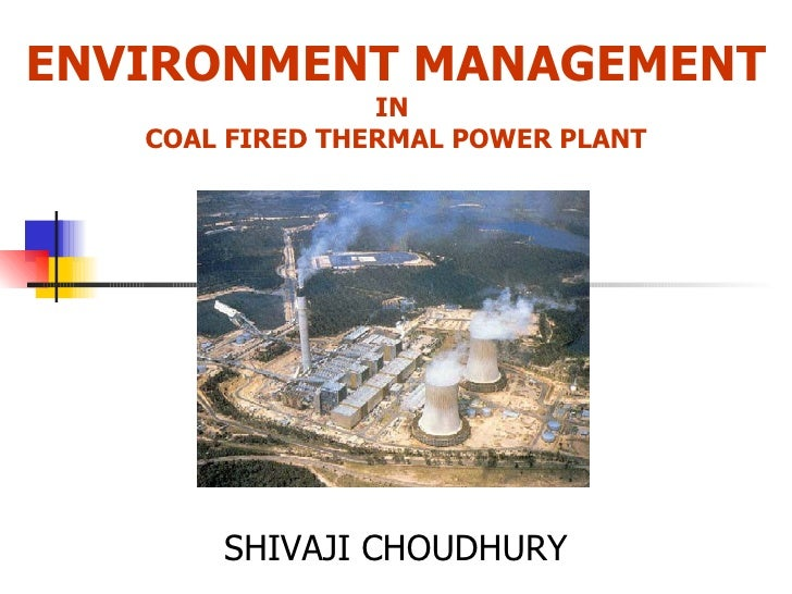 ENVIRONMENT MANAGEMENT IN  COAL FIRED THERMAL POWER PLANT SHIVAJI CHOUDHURY