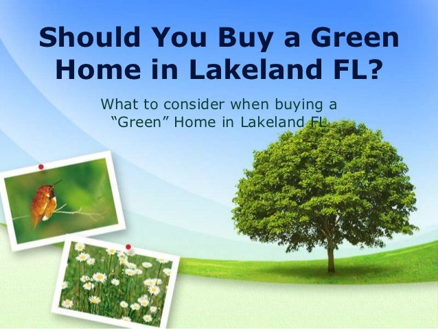 "Should You Buy a Green Home in Lakeland FL?   What to consider when buying a    ""Green"" Home in Lakeland FL"