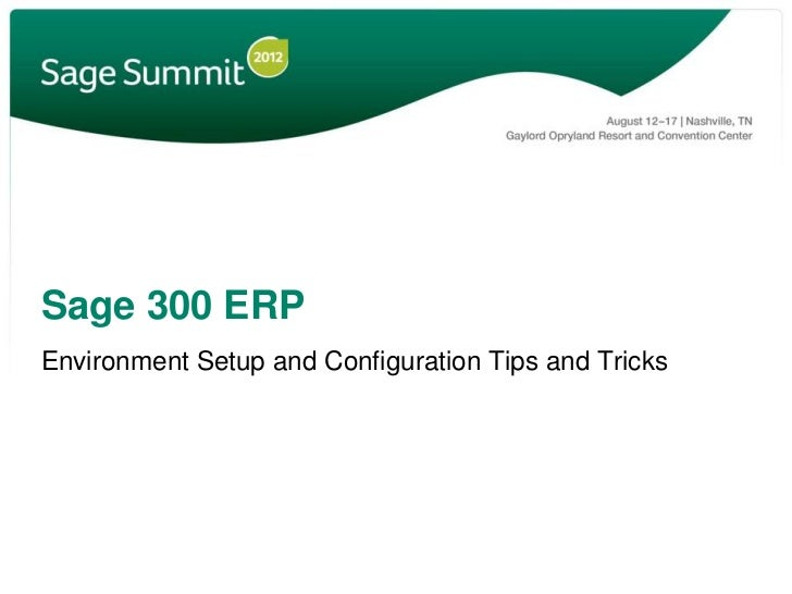 Sage 300 ERPEnvironment Setup and Configuration Tips and Tricks