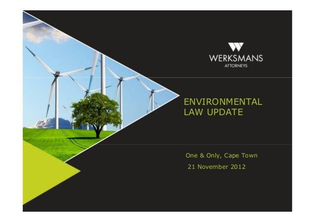 Environmental Law Update   Werksmans Attorneys   21 November 2012