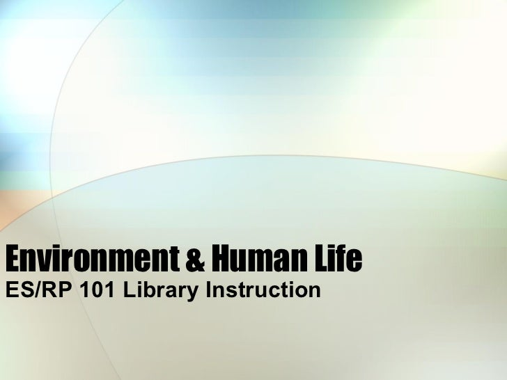 Environment & Human Life ES/RP 101 Library Instruction