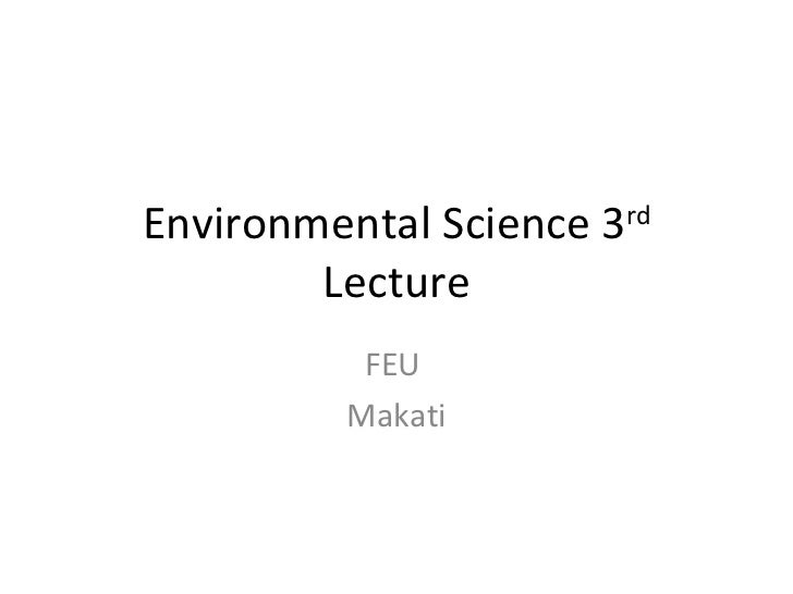 Environmental Science 3 rd  Lecture FEU  Makati