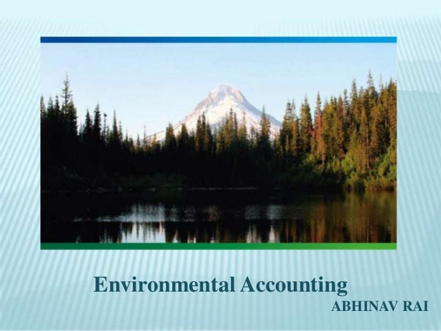 what is environmental accounting Definition of environmental accounting: use of traditional accounting- and finance principles to compute the environmental costs of commercial and industrial decisions.
