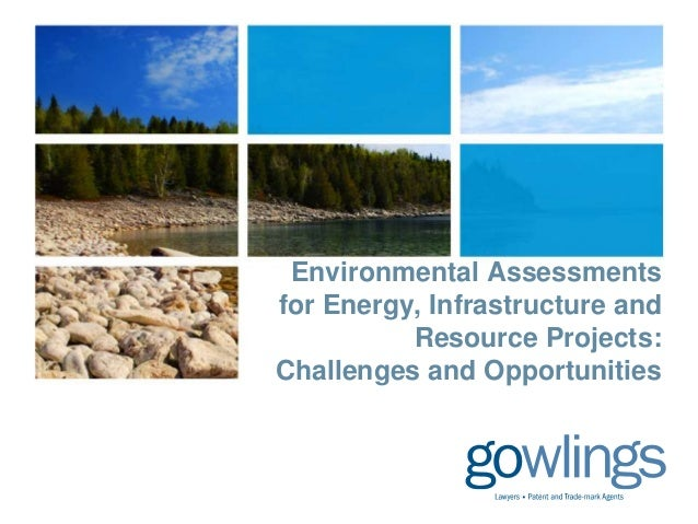 Environmental Assessments for Energy, Infrastructure and Resource projects   challenges & opportunities