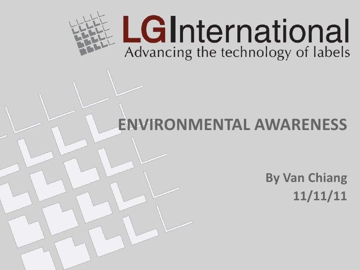 ENVIRONMENTAL AWARENESS              By Van Chiang                  11/11/11