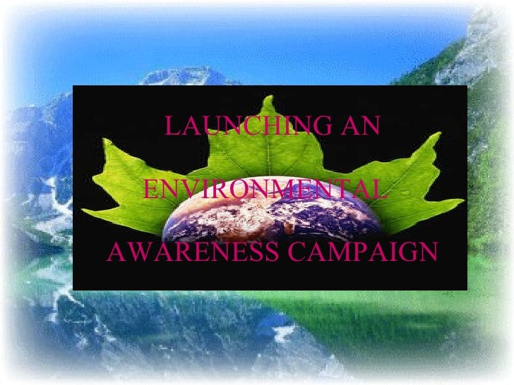 LAUNCHING AN  ENVIRONMENTAL  AWARENESS CAMPAIGN