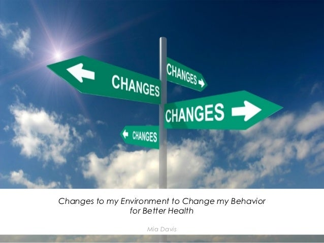 Changes to my Environment to Change my Behavior                for Better Health                    Mia Davis