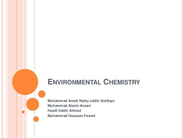 ENVIRONMENTAL CHEMISTRY Muhammad Areeb Nafey uddin Siddiqui Muhammad Aleem Ansari Haadi Uddin Ahmed Muhammad Hassaan Fawad