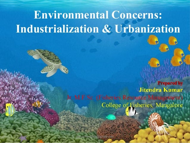 Environmental Concerns: Industrialization & Urbanization  jitenderanduat@gmail.com  1